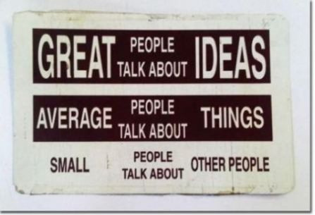 Great-people-talk-about-ideas-average-people-talk-about-things-small-people-talk-about-other-people